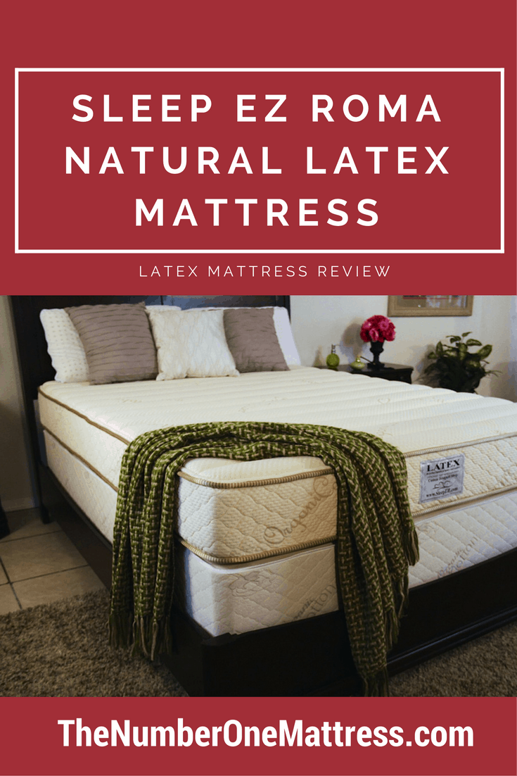 Sleep EZ Roma Natural Latex Mattress Review - The Number One Mattress